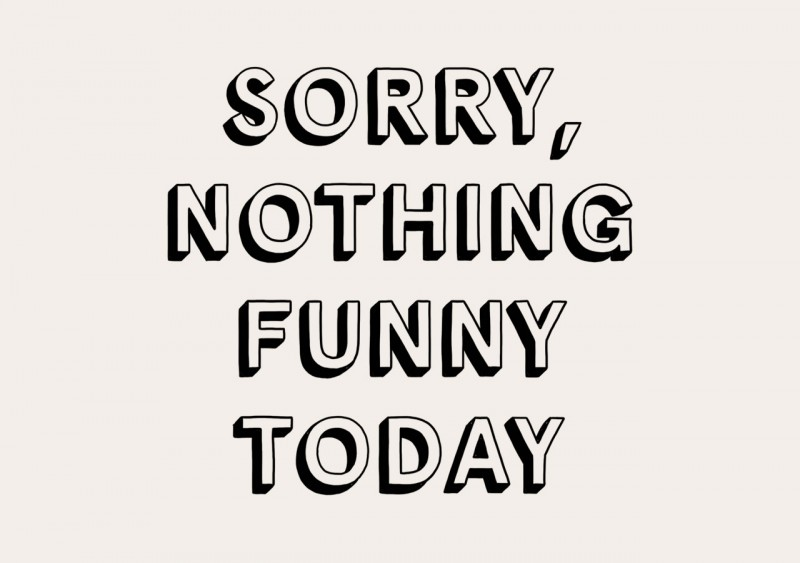 Sorry Nothing Funny Today