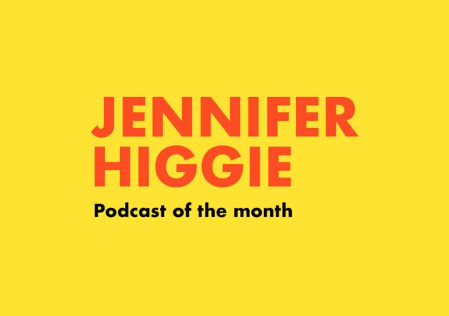 Jennifer Higgie – Podcast of the month