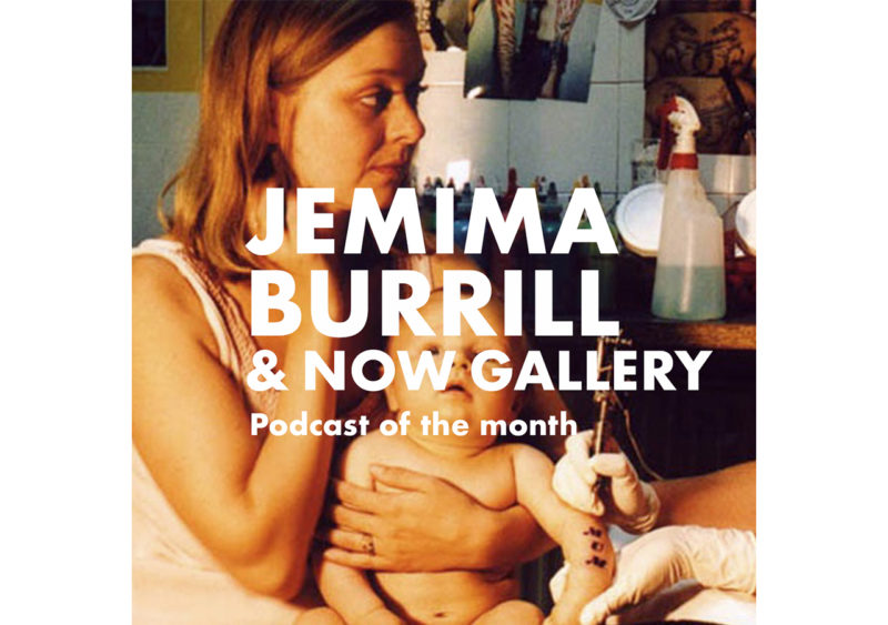 Podcast of the month with Jemima Burrill and NOW Gallery